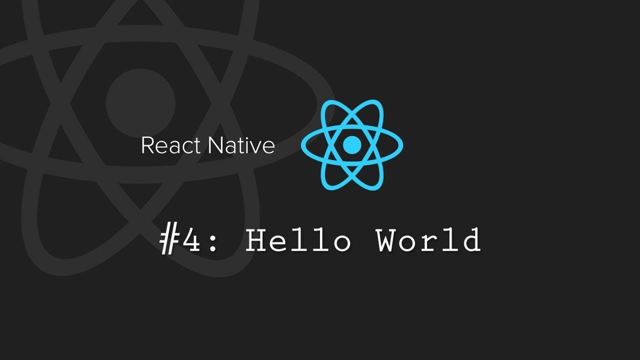React Native Tutorial 4: Hello World
