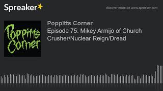 Episode 75: Mikey Armijo of Church Crusher/Nuclear Reign/Dread