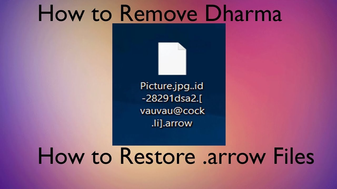 arrow Files Ransom Virus (Dharma) - How to Remove + Restore Data