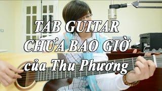 [Guitar TAB] - Chưa Bao Giờ - Thu Phương - cover Giang Thao