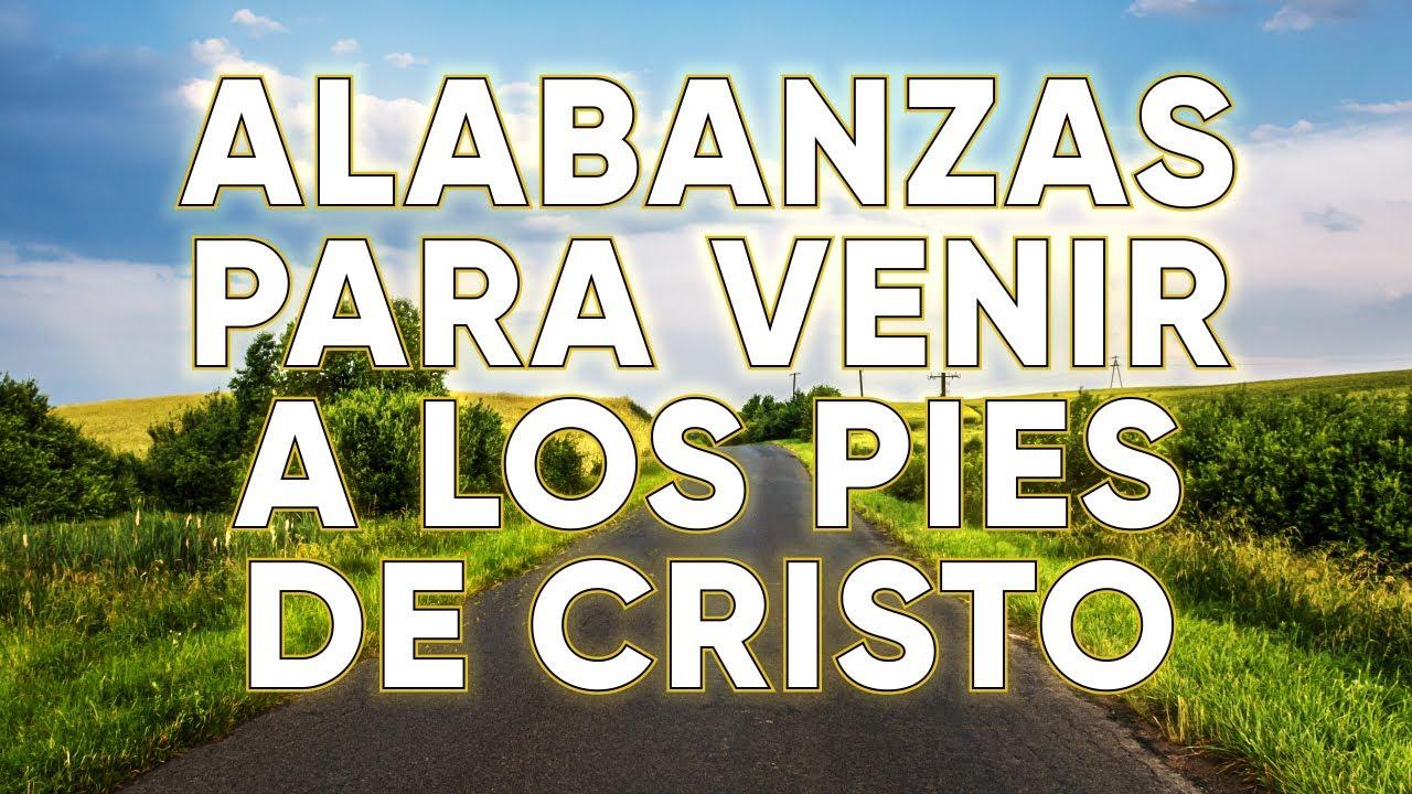 1 Hora Alabanzas Para Venir A Los Pies De Cristo - Musica Cristiana Para Bendecir El Dia Mix