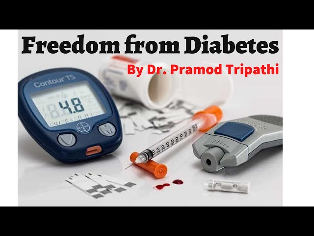Freedom From Diabetes - Dr. Pramod Tripathi