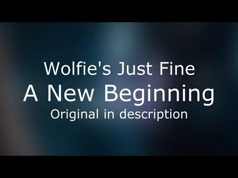 (Lyrics) Wolfie's Just Fine - A New Beginning