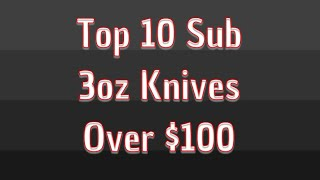 Top 10 Sub 3oz Office/Gentlemen Carry Knives Over $100