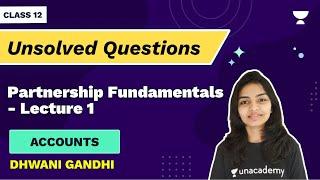 Partnership Fundamentals - Unsolved Questions L1 | NCERT Ch 2 | Accounts Class 12 | Dhwani Gandhi