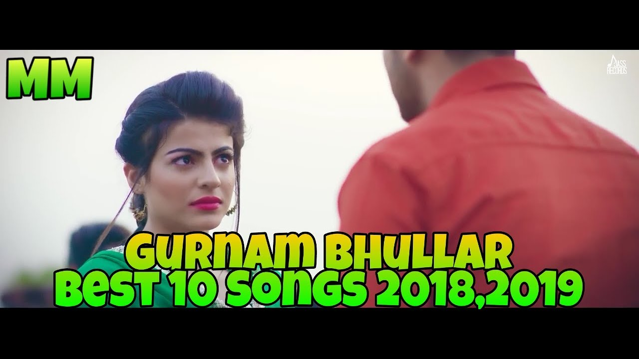 Gurnam Bhullar | Best 10 Songs 2018,2019 | MM