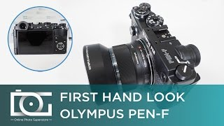 OLYMPUS PEN-F Mirrorless Micro Four Thirds Digital Camera REVIEW First Hand Look