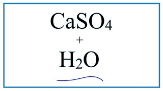 Equation for CaSO4 + H2O     (Calcium sulfate + Water)