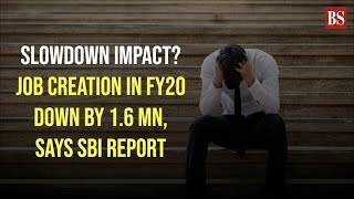 Slowdown impact? Job creation in FY20 down by 1.6 mn, says SBI report