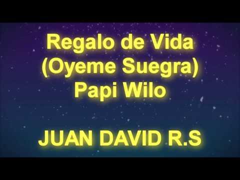 regalo-de-vida-(oyeme-suegra)---papi-wilo---musictex---letra