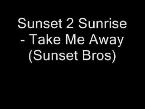 Sunset 2 Sunrise  Take Me Away Sunset Bros