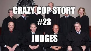 Crazy Cop Story #23 - Judge's Power On The Bench - How They Lose Touch