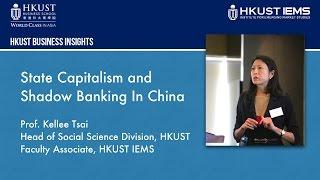Kellee Tsai: State Capitalism & Shadow Banking In China