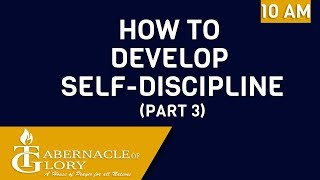 Brother Melchisedek Dagis I How to Develop Self-Discipline (Part 3) I Tabernacle of Glory I 10 AM