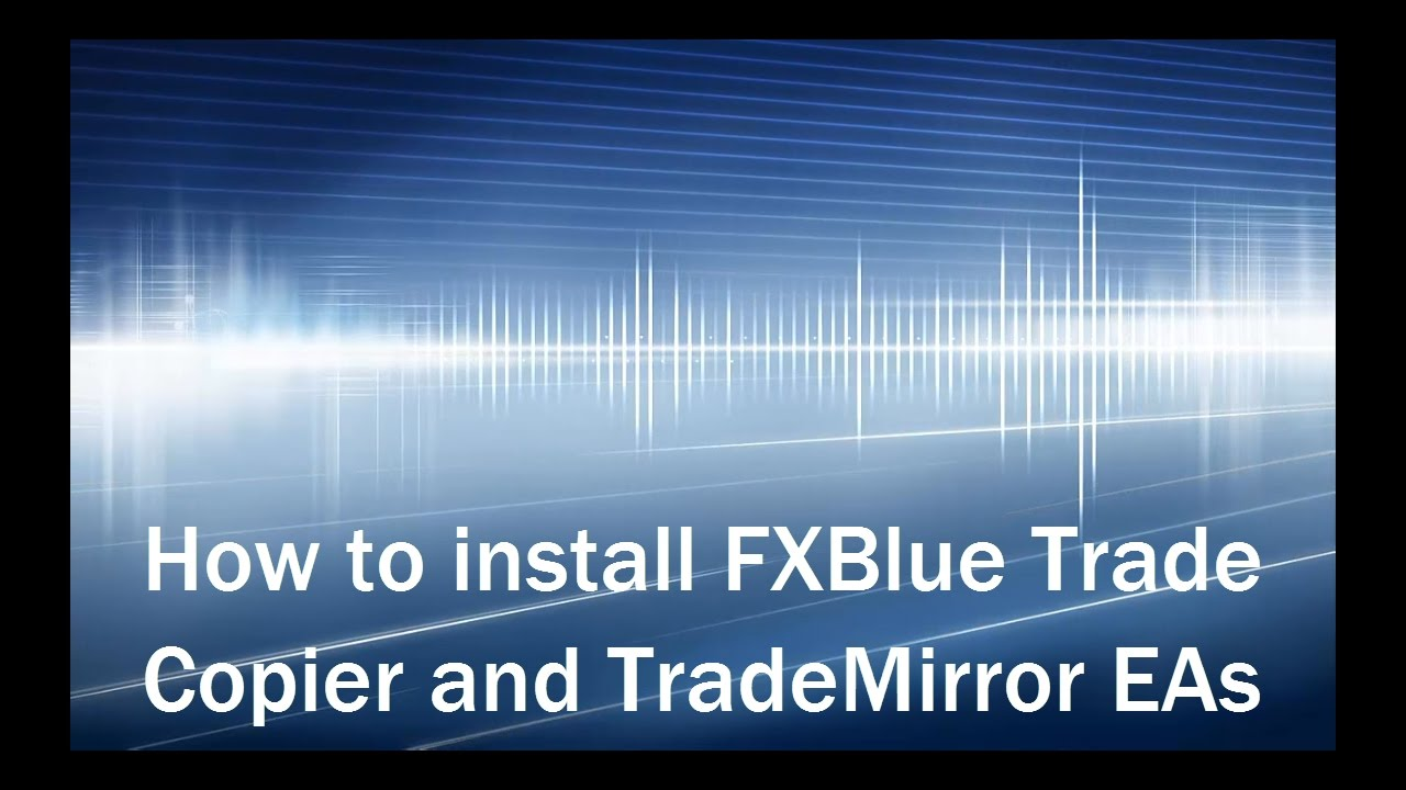 Download How To Install the FXBlue Internet Trade Mirror EA and the Personal Trade Copier EA