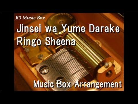 Jinsei wa Yume DarakeRingo Sheena Music Box