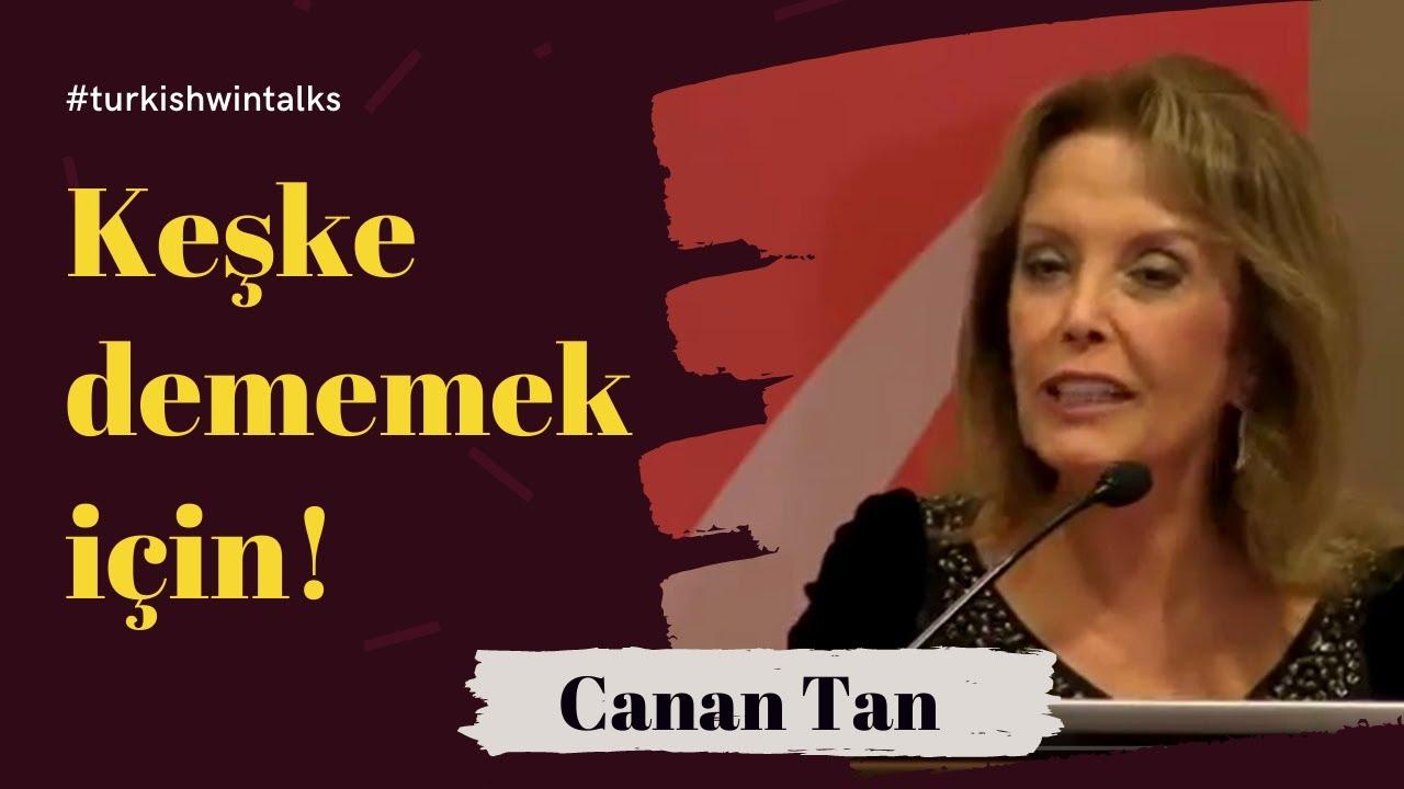 Canan Tan | Keşke dememek için!