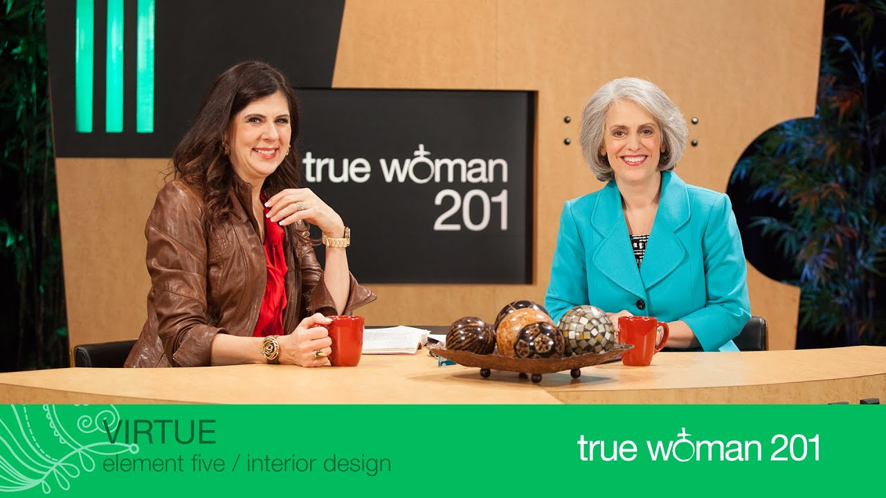 True Woman 201 Interior Design With Nancy Leigh DeMoss And Mary A Kassian Week 5 Virtue