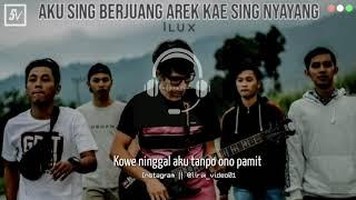 AKU SING BERJUANG AREK KAE SING NYAYANG - ILUX