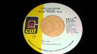 Willie Beaver Hale - I Feel Like Crying
