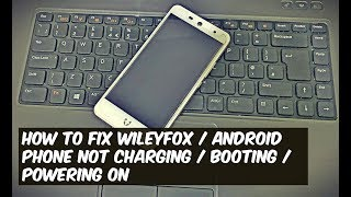 How to FIX Wileyfox / Android phone not charging / booting / powering on