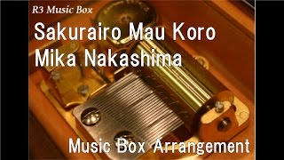 Sakurairo Mau Koro/Mika Nakashima [Music Box]