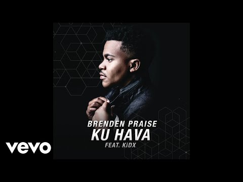 Brenden Praise - Ku Hava ft. KIDX