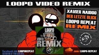 Xavier Naidoo - Der letzte Blick - LOOPO REMIX