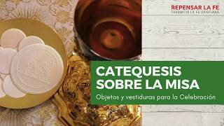 Catequesis sobre la Misa | (1) Objetos y ornamentos liturgicos