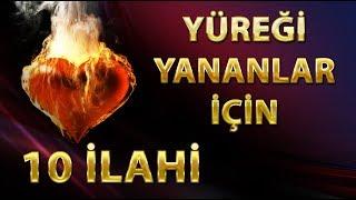 YÜREĞİ YANANLARA - TAM 10 MEŞHUR İLAHİ SANATÇISINDAN ÖZENLE SEÇİLMİŞ 10 İLAHİ