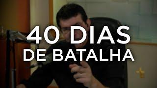 QUARESMA - 40 DIAS DE BATALHA