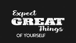 Expect Great Things of Yourself - Law of Attraction