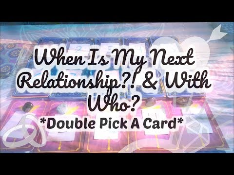 WHEN IS MY NEXT RELATIONSHIP?! & WITH WHO?! *DOUBLE PICK A CARD* LOVE READING!