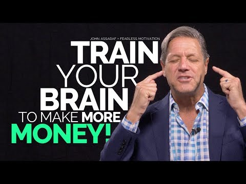 Train Your Brain To Make More Money – John Assaraf
