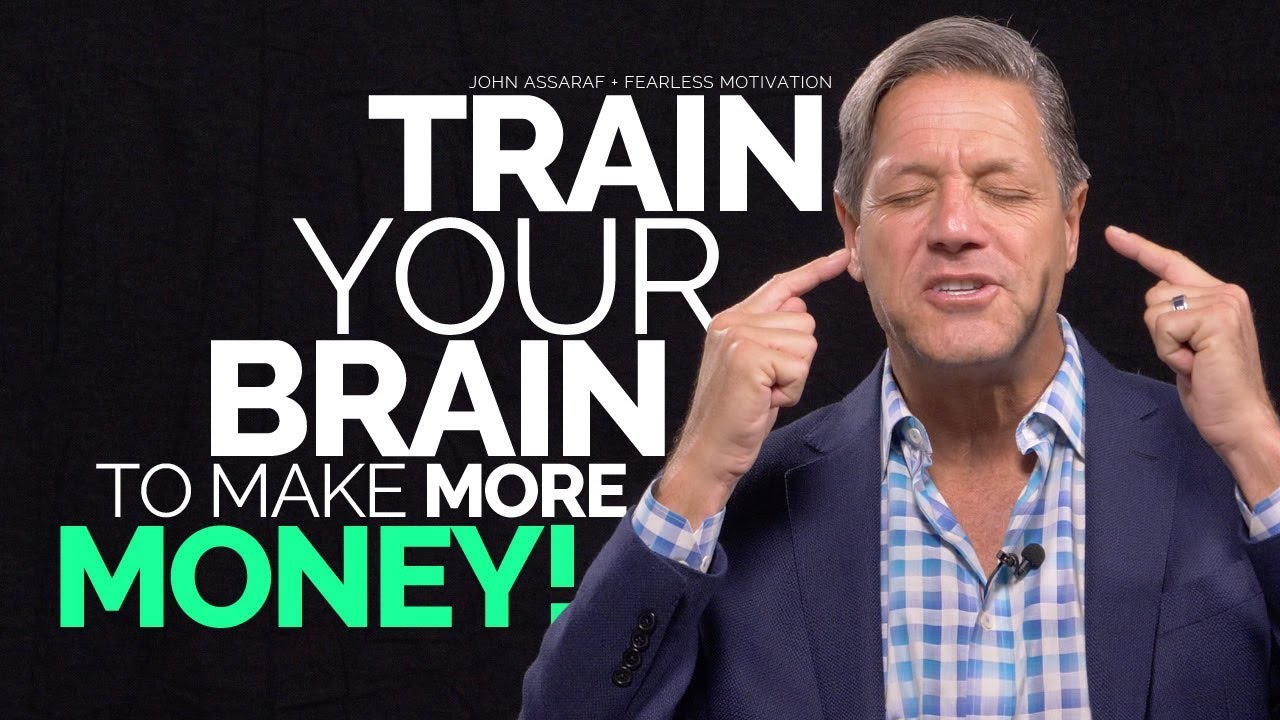 Train Your Brain To Make More Money - John Assaraf