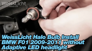 WeissLicht Halo Bulb Install BMW F01 2009-2011 without Adaptive LED headlight