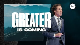 Greater Is Coming | Joel Osteen