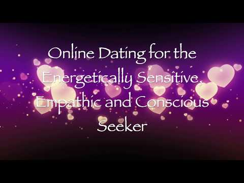 Online Dating For The Energetically Sensitive, Empathic And Conscious Seeker