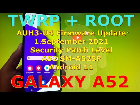 How to Flash TWRP and Root Samsung Galaxy A52 SM-A525F AUH3-U4 Android 11 September 2021 Update