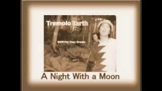 "Tremolo Earth トレモロアース "" A Night With a Moon "" from album ~T..."