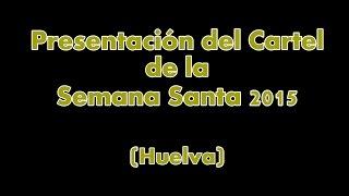 Presentacion del Cartel de la Semana Santa de Huelva 2015