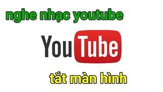 cách nghe nhạc youtube khi tắt màn hình dễ nhất 2021