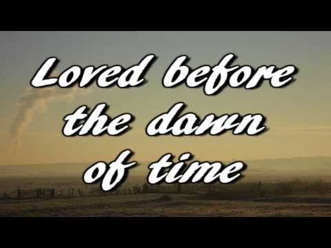 loved before the dawn of time