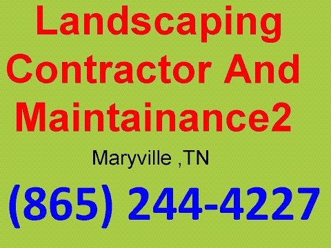 Landscaping Service Company Maryville ,TN | (865) 244-4227 | Landscaping contractor and maintainance