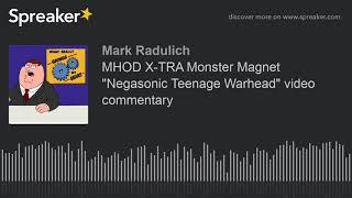 "MHOD X-TRA Monster Magnet ""Negasonic Teenage Warhead"" video commentary"