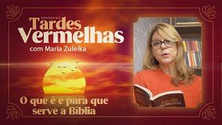Tardes Vermelhas | Maria Zuleika | O que é e para que serve a Bíblia