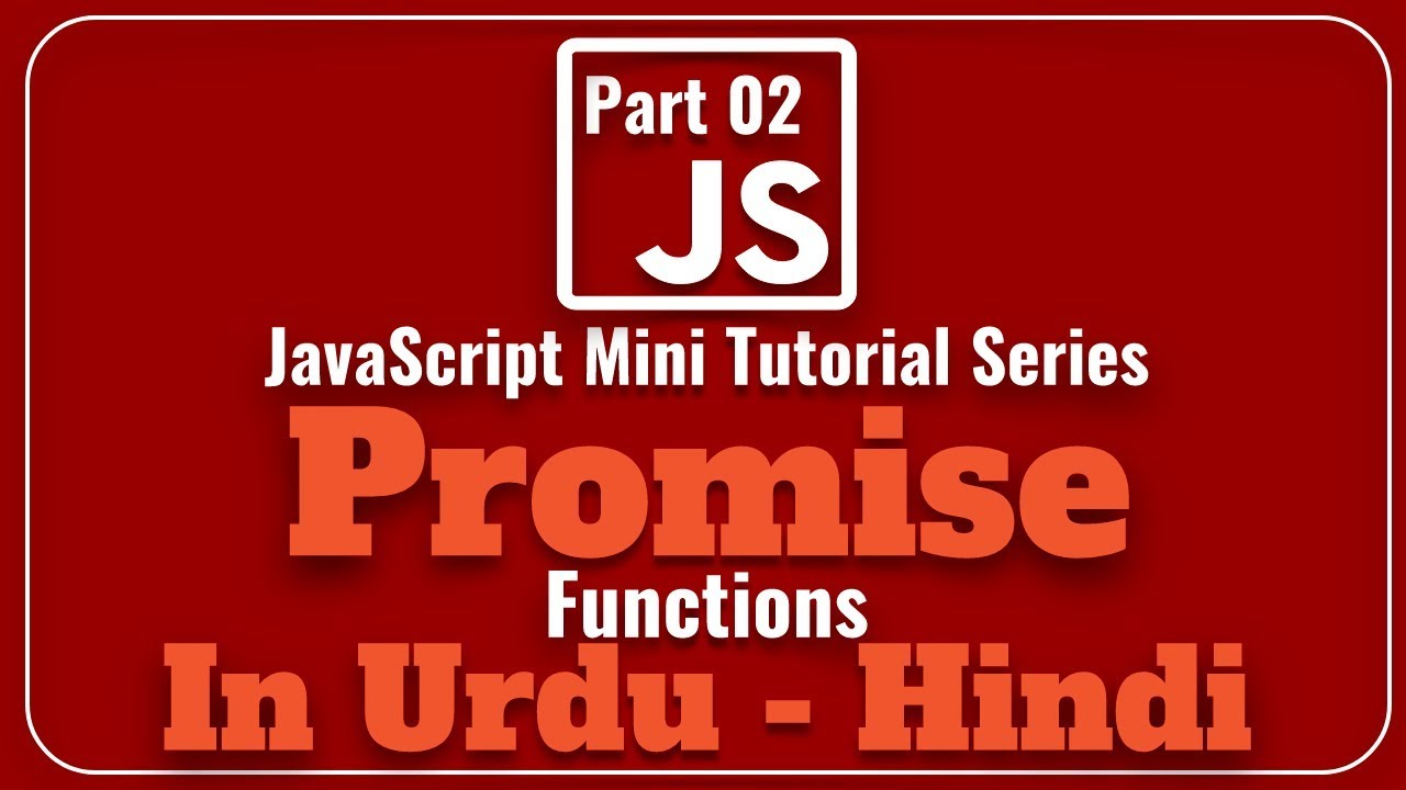 Part 02 JavaScript Mini Tutorial Series in Urdu 2018 : What is Promise JS |  How to Use Promise JS