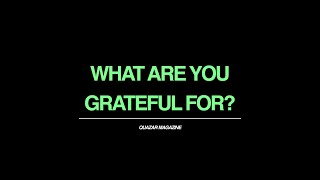 WHAT ARE YOU GRATEFUL FOR? - Q…