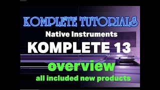Komplete 13 overview all new products and first thoughts