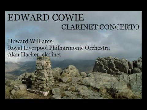 Edward Cowie: Clarinet Concerto [Williams-RLPO-Hacker]
